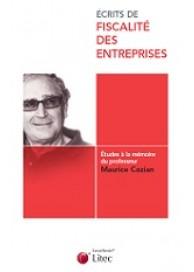 Écrits de fiscalité des entreprises: études à la mémoire du professeur MAURICE COZIAN