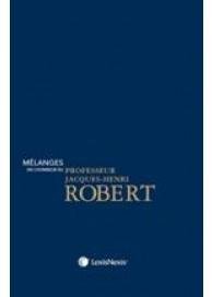 Mélanges en l'honneur du Professeur Jacques-Henri ROBERT